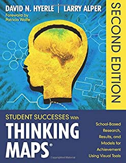 Student Successes With Thinking Maps®: School-Based Research, Results, and Models for Achievement Using Visual Tools