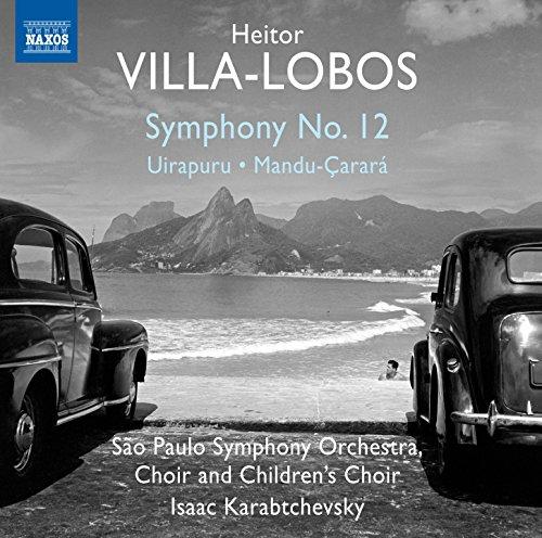 Villa-Lobos: Symphony No. 12, Uirapuru & Mandu-Çarará
