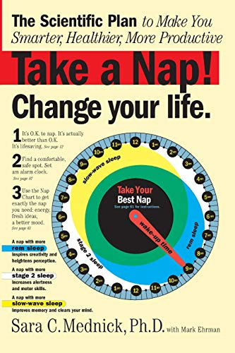 Take a Nap! Change Your Life: The Scientific Plan to Make You Smarter, Healthier, More Productive