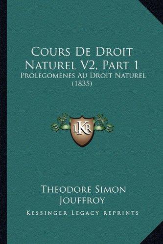 Cours de Droit Naturel V2, Part 1: Prolegomenes Au Droit Naturel (1835)
