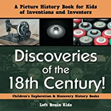 Discoveries of the 18th Century! a Picture History Book for Kids of Inventions and Inventors - Children's Exploration & Discovery History Books