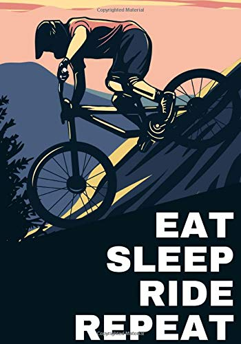 Eat Sleep Ride Repeat: Cycling log book, Training Journal   Record your Cycle Trainings or Bike ride, Track your Performances & and improve yourself   ...   Ideal Gift for Cyclist & Bicycle Lovers.