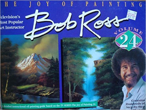 The Joy of Painting, - A Detailed instructional oil painting guide based on the T. V.  Series - The Joy Of Painting - Volume  24