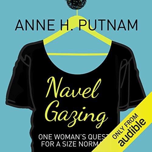 Navel Gazing     One Woman's Quest for a Size Normal              By:                                                                                                                                 Anne H. Putnam                               Narrated by:                                                                                                                                 Stephanie Cannon                      Length: 8 hrs and 25 mins     13 ratings     Overall 3.5