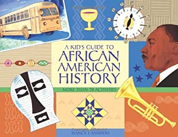A Kid s Guide to African American History  More than 70 Activities  A Kid s Guide series
