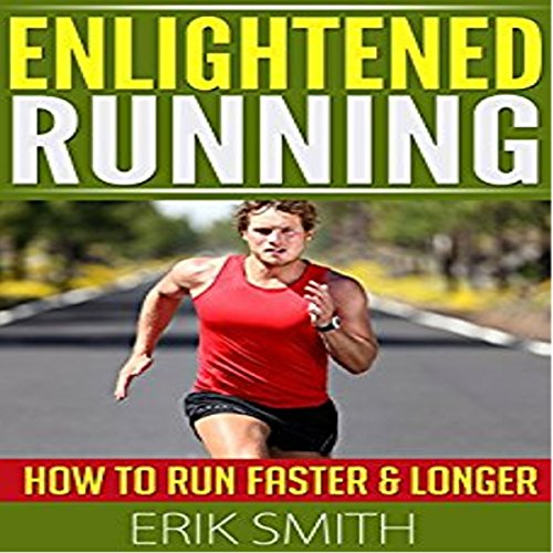 Enlightened Running: How to Run Faster & Longer audiobook cover art