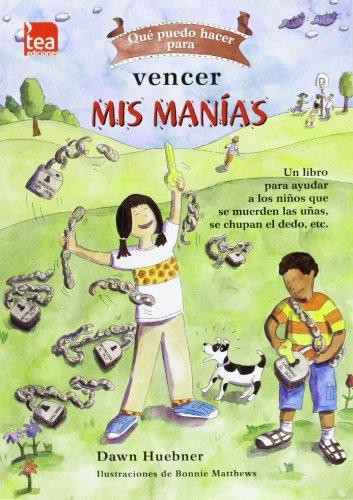Qué puedo hacer para vencer mis manías: Un libro para ayudar a los niños que se muerden las uñas, se chupan el dedo, etc.