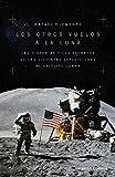 Los otros vuelos a la Luna: La historia y los secretos de las exploraciones lunares después del Apolo 11 (Divulgación)