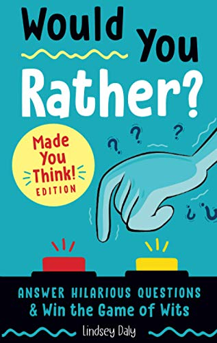Would You Rather? Made You Think! Edition: Answer Hilarious Questions and Win the Game of Wits (A...