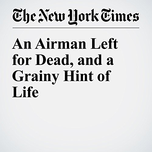An Airman Left for Dead, and a Grainy Hint of Life cover art