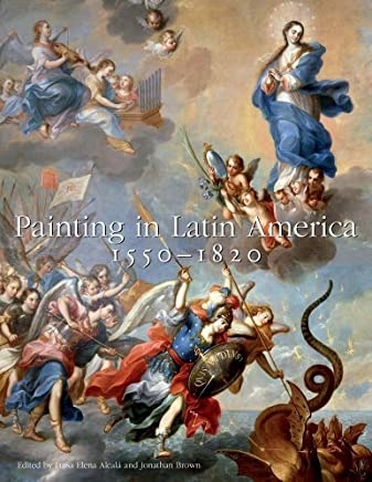 Painting in Latin America, 15501820: From Conquest to Independence by Luisa Elena Alcal Jonathan Brown(2015-03-03)
