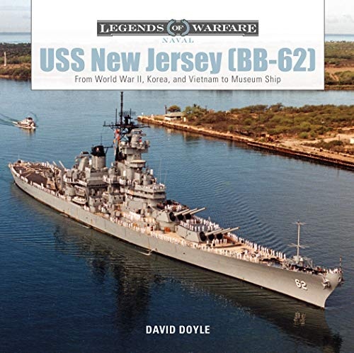 USS New Jersey (BB-62): From World War II, Korea, and Vietnam to Museum Ship (Legends of Warfare: Naval)