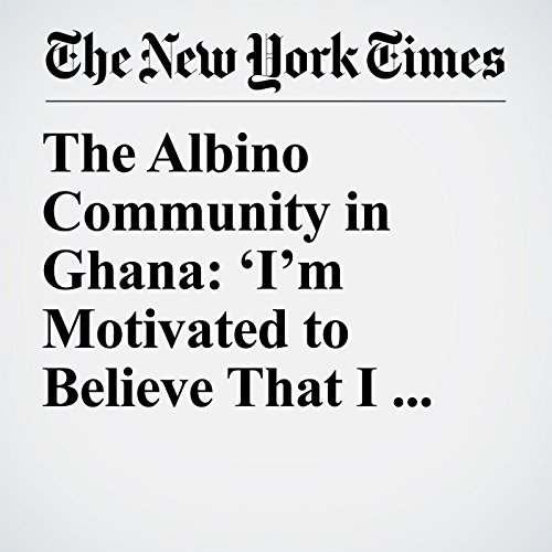 The Albino Community in Ghana: 'I'm Motivated to Believe That I Can Survive' copertina