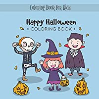 Happy Halloween Coloring Book: My Spooky Halloween Coloring Book for Kids Age 3 and up - Collection of Fun, Original & Unique Halloween Coloring