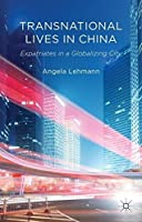Transnational Lives in China: Expatriates in a Globalizing City by Angela Lehmann(2014-01-24)