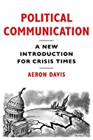 Political Communication: A New Introduction for Crisis Times