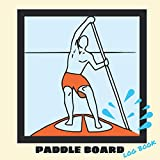 Paddle Board Log Book: A great way to record your stand up paddle board progress and adventures.