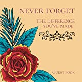 Never Forget The Difference You've Made Guest Book: Sign In Guest Book,Appreciation, Retirement & Leaving Gifts for Women, Teachers, Nurses, ... Lives - Notebook/Diary/Journal Gift/Memory