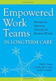 Yeatts, D: Empowered Work Teams in Long-Term Care: Strategies for Improving Outcomes for Residents & Staff - Dale E. Yeatts