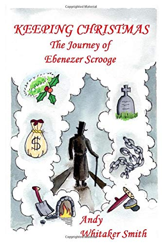 Keeping Christmas: The Journey of Ebenezer Scrooge
