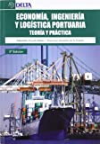 Economía, ingeniería y logística portuaria: teoría y práctica