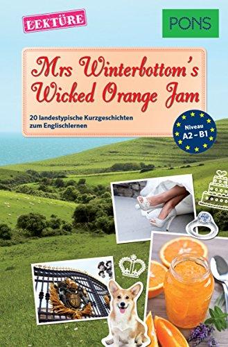 PONS Kurzgeschichten: Mrs Winterbottom's Wicked Orange Jam: 20 landestypische Kurzgeschichten zum Englischlernen (A2/B1) (PONS Landestypische Kurzgeschichten Book 2) (English Edition)