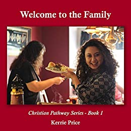 [Kerrie Price]のWelcome to the Family: Christian Pathway Series - Book 1 (English Edition)