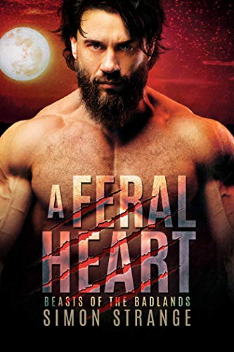 A Feral Heart: Non-mpreg A/O post-apocalyptic dark romance (Beasts of the Badlands Book 1) by [Simon Strange]
