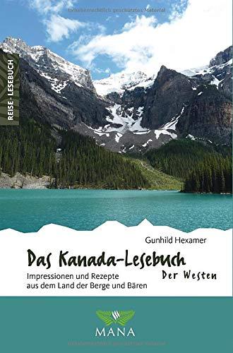 Das Kanada-Lesebuch – Der Westen: Impressionen und Rezepte aus dem Land der Berge und Bären (Reise-Lesebuch / Reiseführer für alle Sinne)