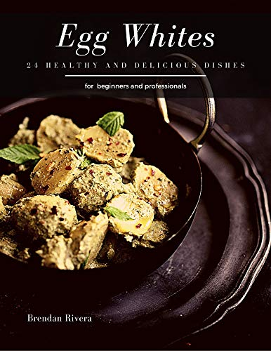 Egg Whites: 24 healthy and delicious dishes (English Edition)