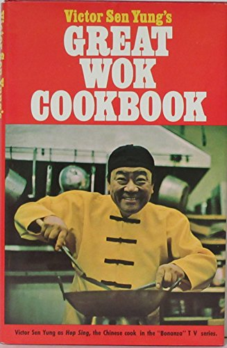 Victor Sen Yung's Great Wok Cookbook - from Hop Sing, the Chinese Cook in the Bonanza TV Series