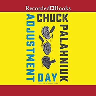 Adjustment Day                   By:                                                                                                                                 Chuck Palahniuk                               Narrated by:                                                                                                                                 Corey Allen                      Length: 12 hrs and 47 mins     410 ratings     Overall 3.7