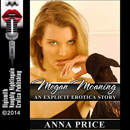 Megan Moaning: An Explicit Erotica Story cover art