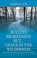Bullets Brokenness But...Grace in the Wilderness: A Grandma's Journey as a Missionary in Congo