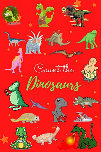 Count the Dinosaurs: dinosaur books for kids 2 - 6 discovery kids dino rumble , Game Book For 2-5 Years Old Kids for Children's Activity Book For 2, 3, ... Toddlers  & Preschoolers (English Edition)