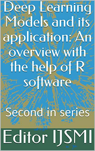 Deep Learning Models and its application: An overview with the help of R software: Second in series (English Edition)