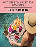 Keto Diet Pizza & Pasta For Beginners Cookbook: Easy and Delicious for Weight Loss Fast, Healthy Living, Reset your Metabolism | Eat Clean, Stay Lean with Real Foods for Real Weight Loss