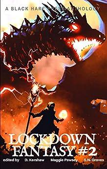 FANTASY #2: Lockdown Fantasy Adventures by [Black Hare Press, Amber M. Simpson, Bec Lewis, Beth W. Patterson, D.M. Burdett, Dale Parnell, Gabriella Balcom, Joachim Heijndermans, K.B. Elijah, Matthew M. Montelione, McKenzie Richardson, Olivia Arieti, Patrick Winters, Stacey Jaine McIntosh, T.M. Brown, Zoey Xolton, D Kershaw, Maggie Pawsey, S.N.  Graves]