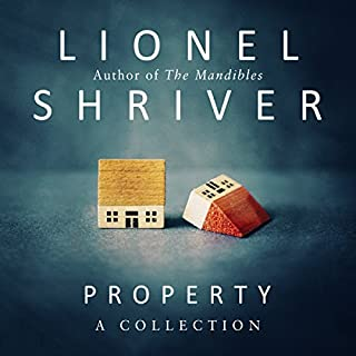 Property: A Collection                   By:                                                                                                                                 Lionel Shriver                               Narrated by:                                                                                                                                 Lionel Shriver                      Length: 14 hrs and 10 mins     13 ratings     Overall 3.5