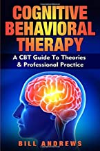Cognitive Behavioral Therapy - A CBT Guide To Theories & Professional Practice