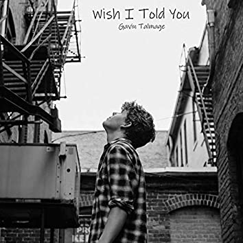 Wish I Told You
