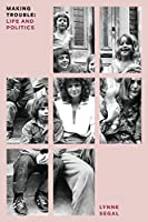 Making Trouble: Life and Politics (Feminist Classics)