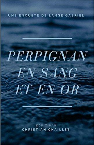 PERPIGNAN EN SANG ET EN OR (LES ENQUETES DE GABRIEL LANGE t. 2) (French Edition)
