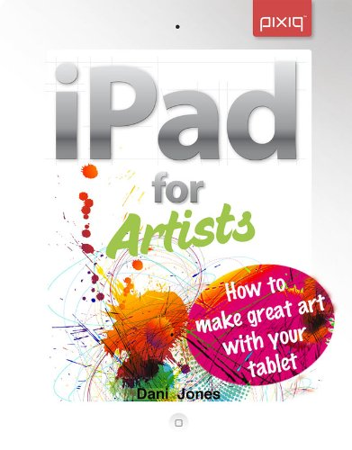 iPad for Artists: How to Make Great Art ...
