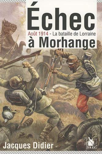 Echec à Morhange: Août 1914 - La bataille de Lorraine.
