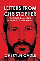 Letters from Christopher: The Tragic Confessions of the Watts Family Murders