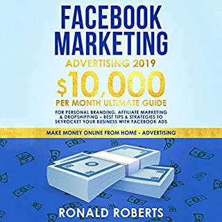 Facebook Marketing Advertising 2019     10,000/Month Ultimate Guide for Personal Branding, Affiliate Marketing, & Dropshipping - Best Tips & Strategies to Skyrocket Your Business Facebook Ads              By:                                                                                                                                 Ronald Roberts                               Narrated by:                                                                                                                                 Arthur Milton                      Length: 3 hrs and 19 mins     25 ratings     Overall 5.0