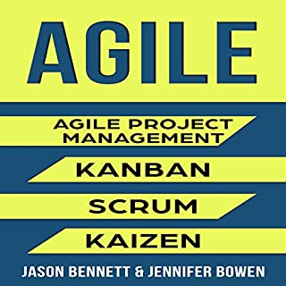 Agile     Agile Project Management, Kanban, Scrum, Kaizen              By:                                                                                                                                 Jason Bennett,                                                                                        Jennifer Bowen                               Narrated by:                                                                                                                                 Eric LaCord                      Length: 5 hrs and 1 min     11 ratings     Overall 4.3