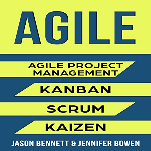 Agile     Agile Project Management, Kanban, Scrum, Kaizen              By:                                                                                                                                 Jason Bennett,                                                                                        Jennifer Bowen                               Narrated by:                                                                                                                                 Eric LaCord                      Length: 5 hrs and 1 min     36 ratings     Overall 4.8