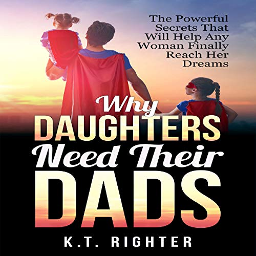 Why Daughters Need Their Dads: The Powerful Secrets That Will Help Any Woman Finally Reach Her Dreams Titelbild